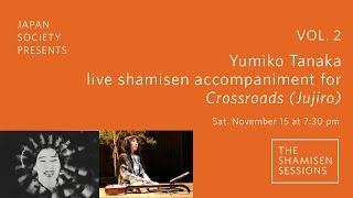 The Shamisen Sessions, Vol. 2 Yumiko Tanaka  live shamisen accompaniment for Crossroads (Jujiro)