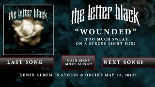 "The Letter Black - ""Wounded"" (Too Much Sweat On A Strobe Light Mix)"