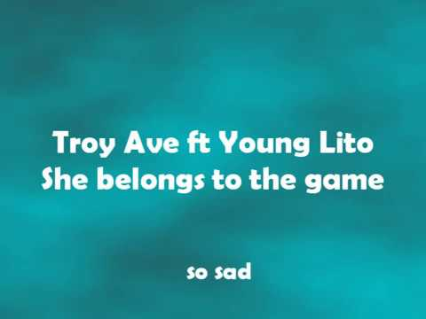 Troy Ave ft Young Lito - She belongs to the game LYRICS