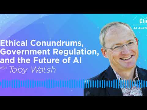 Ethical Conundrums, Government Regulation, and the Future of AI with Toby Walsh