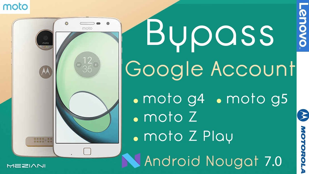 Bypass Google Account Moto G4, G5, Z, Z PLAY    Android 7 0
