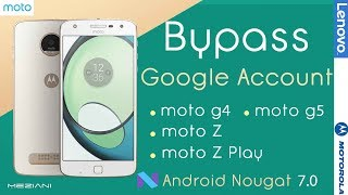 Bypass Google Account Moto G4, G5, Z, Z PLAY... Android 7.0 7.1 Nougat By Z3X