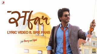 Video Safar – Official Lyric Video ft. SRK Fans | Anushka Sharma | Shah Rukh Khan| Pritam| Arijit Singh download MP3, 3GP, MP4, WEBM, AVI, FLV September 2017