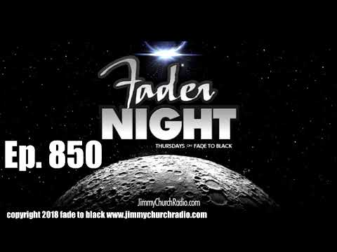 Ep. 850 FADE to BLACK FADERNIGHT : Open Lines : LIVE