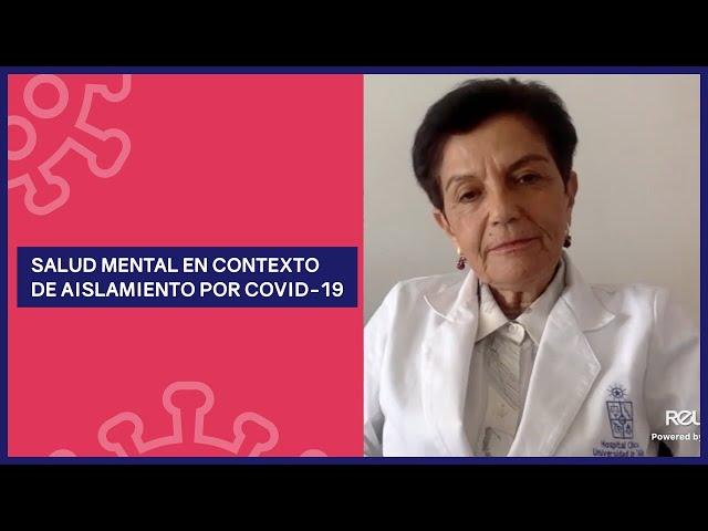 Dra. Graciela Rojas responde dudas sobre salud mental en contexto de aislamiento por COVID-19