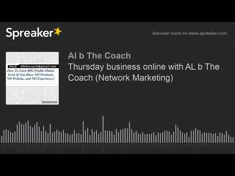 Thursday business online with AL b The Coach (Network Marketing) (made with Spreaker)