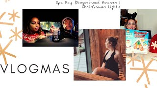 VLOGMAS | SPA DAY | GINGERBREAD HOUSES + CHRISTMAS LIGHTS - Tanya Louise