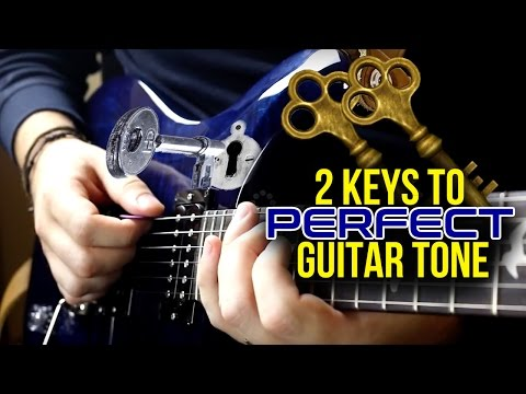 Two Keys to Perfect Guitar Tone