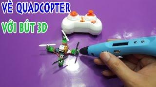 Vẽ khung quadcopter từ bút 3D - kênh sáng tạo