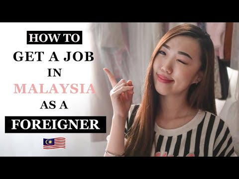 How To Get A Job In Malaysia As A Foreigner   Tips And Advices