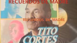 RECUERDOS DE MADRE-TITO CORTES