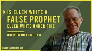 Ellen White Under Fire Part 1:Is Ellen White a FALSE PROPHET?!?! | Interview with Professor Jud Lake