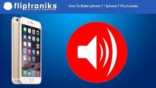 How To Make Iphone 7 / Iphone 7 Plus Louder - Fliptroniks.com