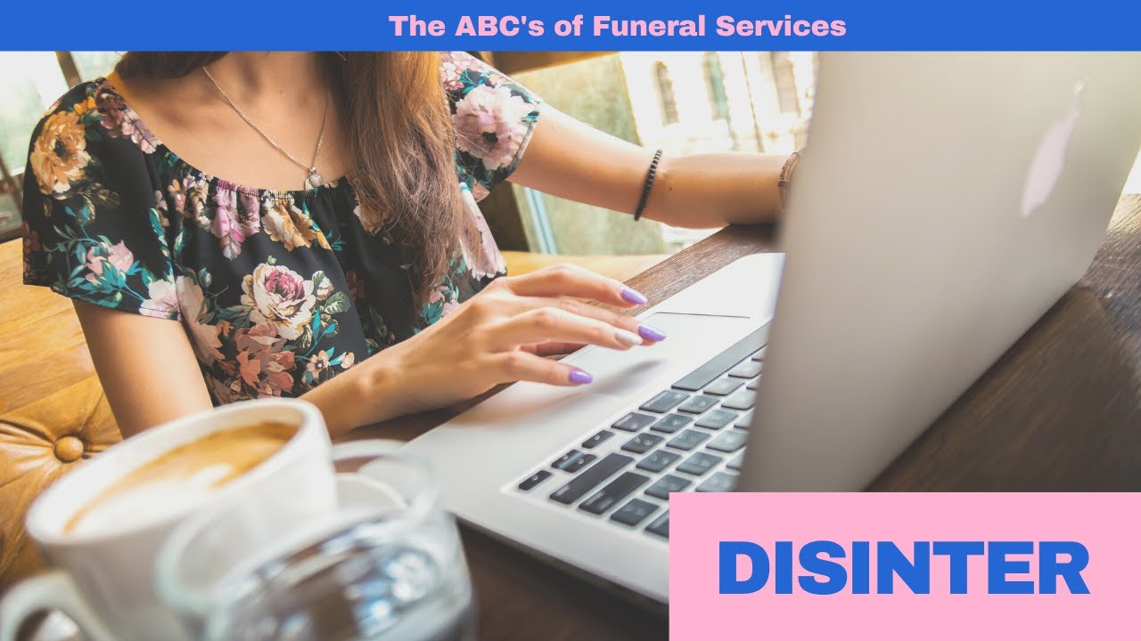 ABC's of Funeral Service: Disinter | Little Miss Funeral