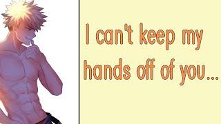 I Can't Keep My Hands off of You... [M4F] [Needy Boyfriend Roleplay] [Sleep Aid] [Boyfriend ASMR]