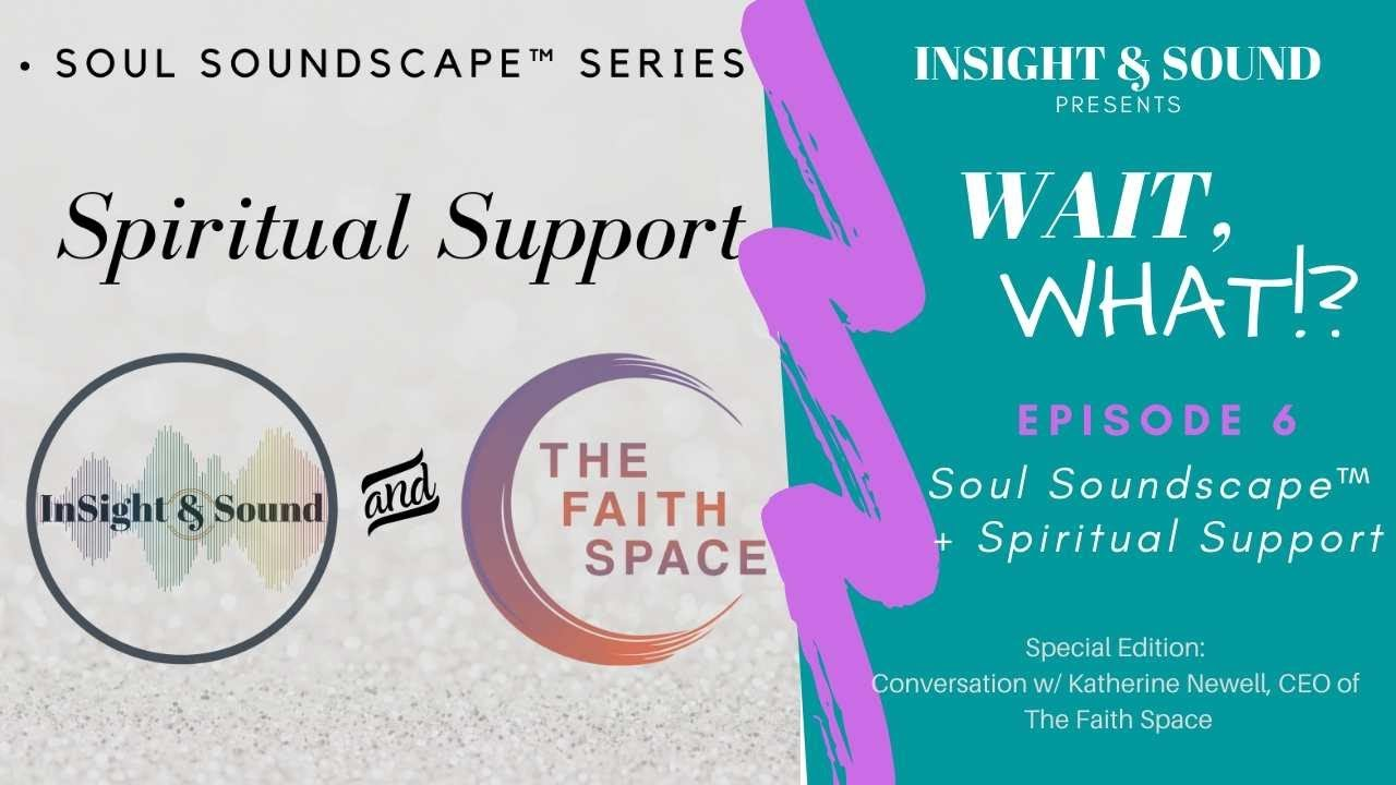 Wait, WHAT?! Episode of 6: Soul Soundscape™ + Spiritual Support