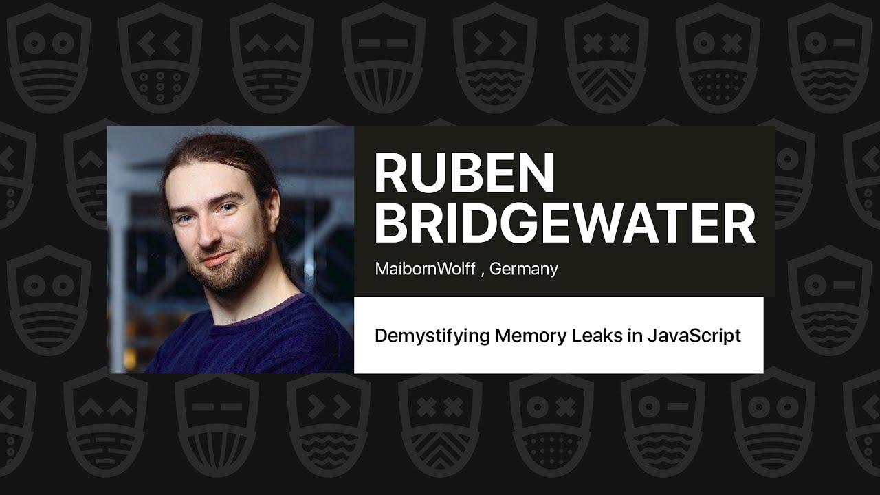 Demystifying Memory Leaks in JavaScript – Ruben Bridgewater