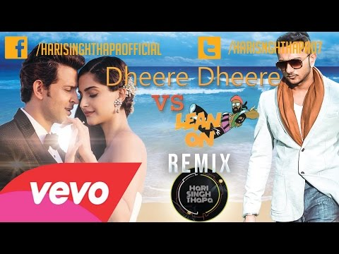 Dheere Dheere DJ REMIX Yo Yo Honey Singh , Hrithik Roshan Vs Lean On  - Hari Singh Thapa