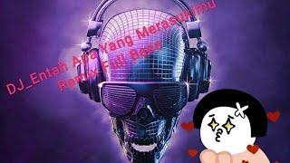 DJ ENTAH APA YANG MERASUKIMU REMIX FULL BASS