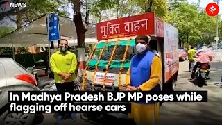 In Madhya Pradesh BJP MP poses while flagging off hearse cars