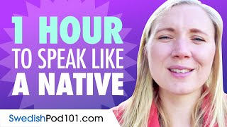 Do You Have 1 Hour? You Can Speak Like a Native Swedish Speaker