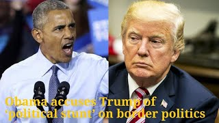 BREAKING NEWS: Obama accuses Trump of 'political stunt' on border politics