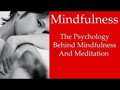 Mindfulness: The Psychology Behind Mindfulness And Meditation