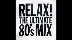 Relax! The Ultimate 80's Mix - Disc 1
