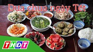 Dưa chua ngày Tết | Đặc sản miền sông nước | THDT
