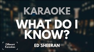 Ed Sheeran - What Do I Know? (Karaoke)