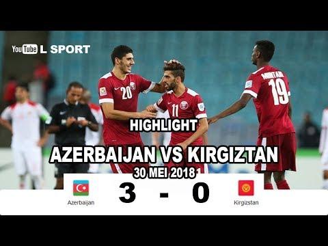 AZERBAIJAN Vs KIRGIZSTAN 3-0 | Hasil Malam Ini | Uji Coba Internasional | 30 Mei 2018