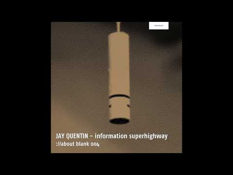 JAY QUENTIN - information superhighway (snippet) ://about blank 004