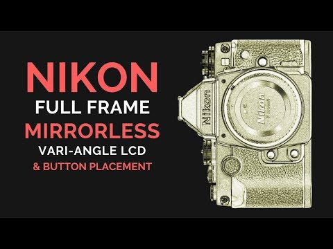 Nikon Full Frame MIRRORLESS - Vari-Angle LCD (or NOT) & Button Placement