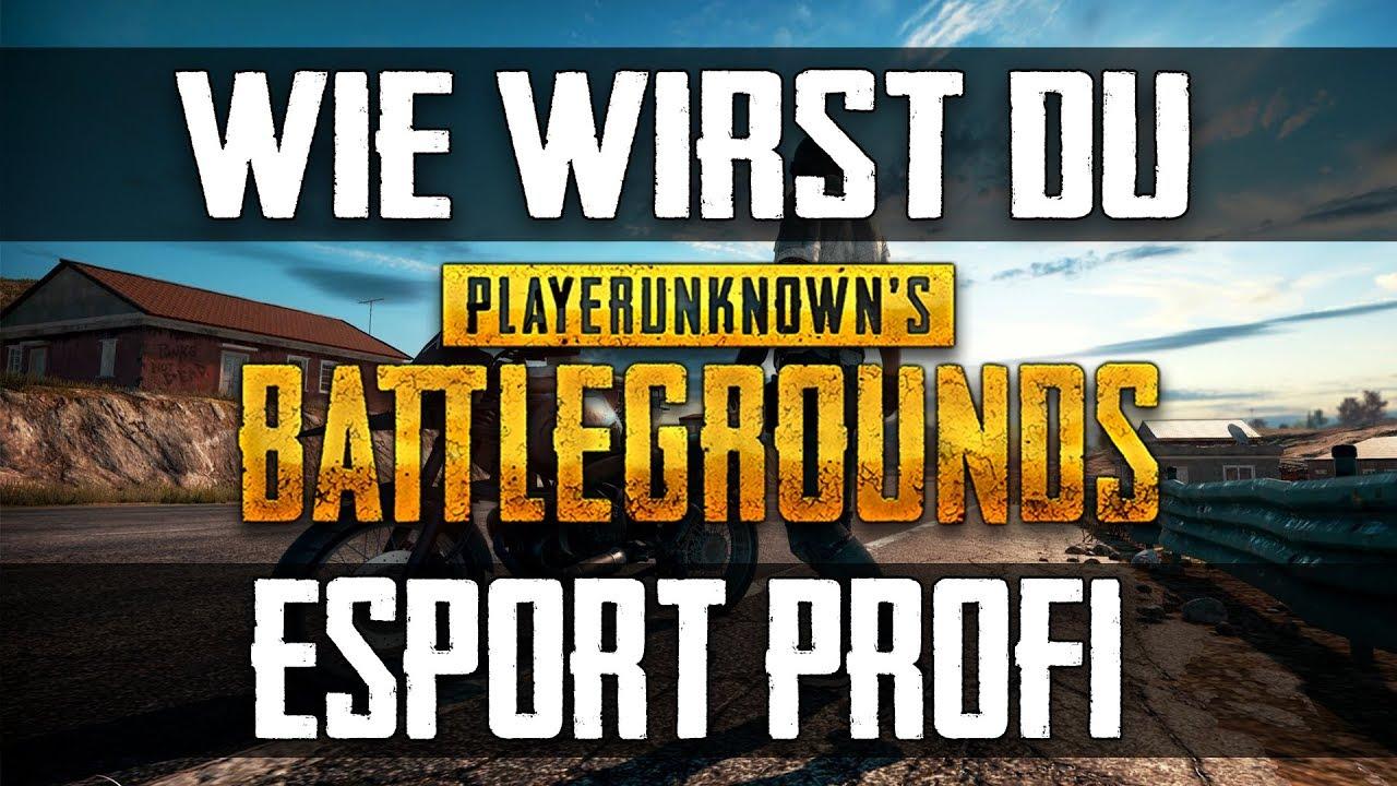 PUBG - WIE WIRST DU PUBG ESPORT PROFI ? Der Weg zum Proplayer - Guide German Deutsch Tipps Tricks
