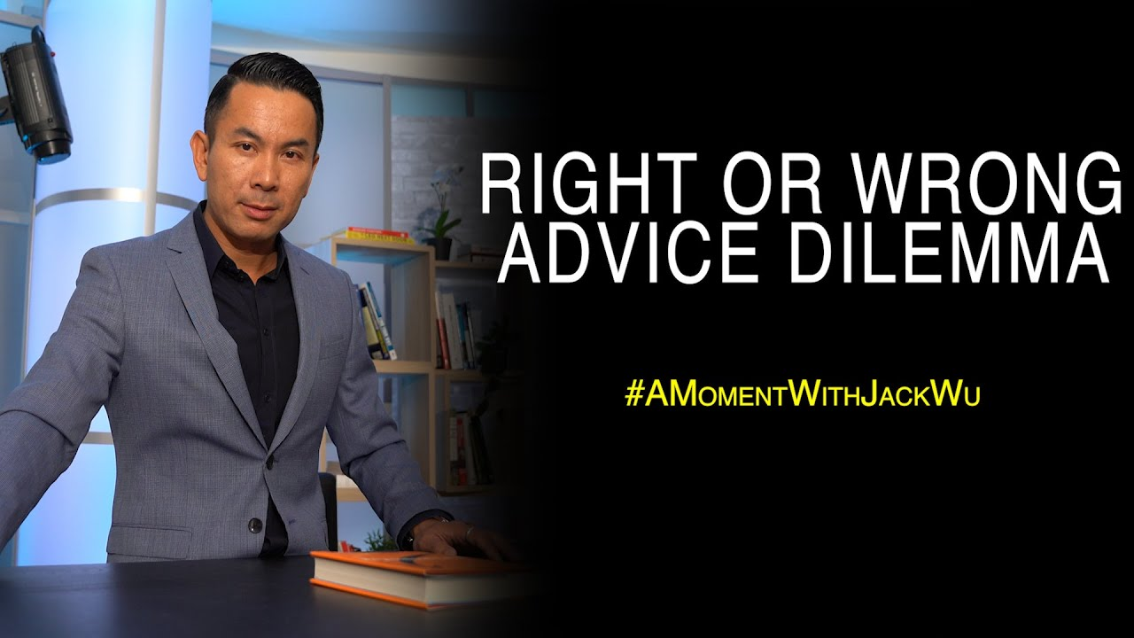 Right Or Wrong Advice Dilemma | A Moment With Jack Wu