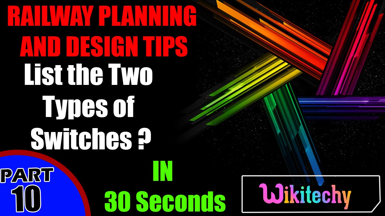 list the two types of switches railway planning and design list the two types of switches railway planning and design interview questions