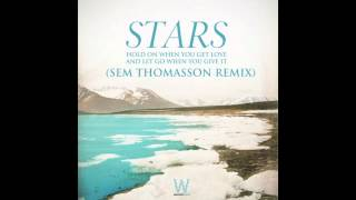 Stars - Hold On When You Get Love And Let Go When You Give It (Sem Thomasson Remix)