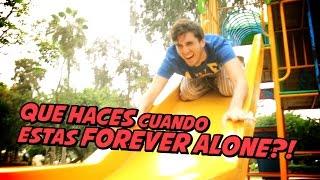 Que haces cuando estas FOREVER ALONE?!!  - JOHANN y KEVO