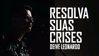 Resolva suas crises | Deive Leonardo