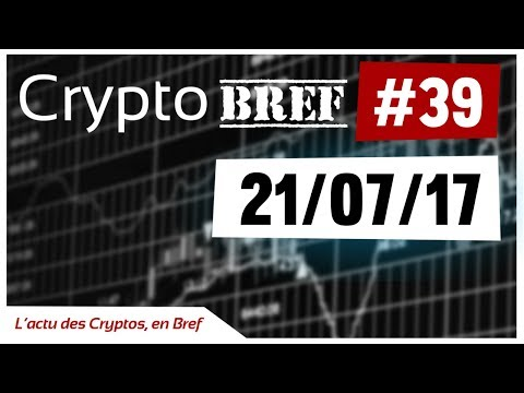 cryptobref #39 - 21/07/2017 - l'actu des crypto-monnaies en bref - enregistré vers 19h30