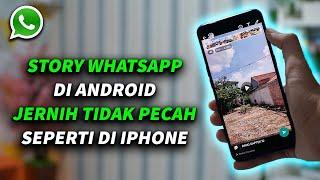 Cara Membuat Story Whatsapp Jernih Tidak Pecah di Android screenshot 4