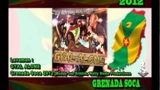 LAVAMAN: Gyal Alone  GRENADA SOCA 2012 (MUDDY JAB RIDDIM)
