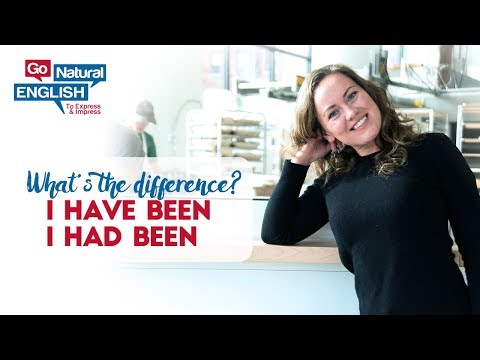 I HAVE BEEN and I HAD BEEN - What's the difference? Advanced Grammar Examples    Go Natural English