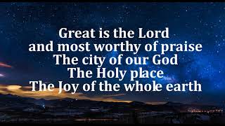 Great is the Lord and most worthy of praise lyrics