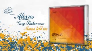 Alexus - Mama Told Me (Greg Packer Remix)