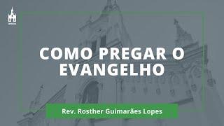Como Pregar O Evangelho - Rev. Rosther Guimarães Lopes - Culto Matutino - 18/10/2020