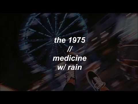 the 1975 ; medicine (with rain)
