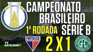 [Série B '18] 1ª Rodada | Fortaleza EC 2 X 1 Guarani FC/SP | Narr.: Kleber Tubarão | TV ARTILHEIRO