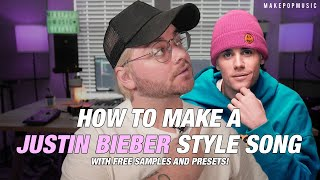 How To Make A Justin Bieber Style Song (WITH FREE SAMPLES AND PRESETS | Make Pop Music