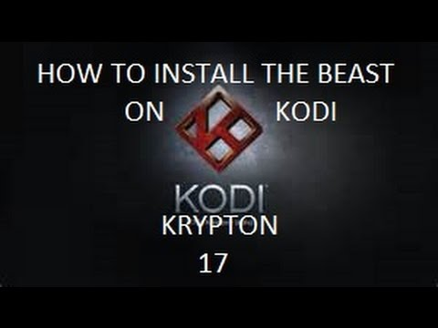HOW TO INSTALL THE BEAST ON KODI 17